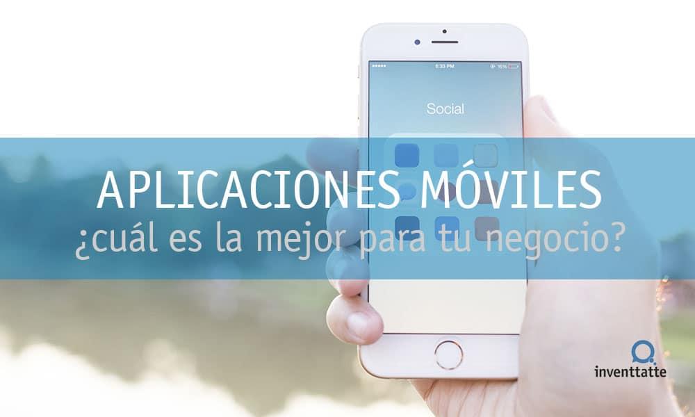 Aplicaciones Móviles: ¿cuál es la mejor para tu negocio?
