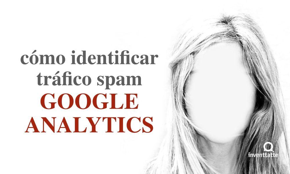 ¿Cómo identificar tráfico spam Google Analytics?