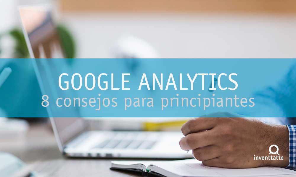 8 Consejos en Google Analytics para Principiantes