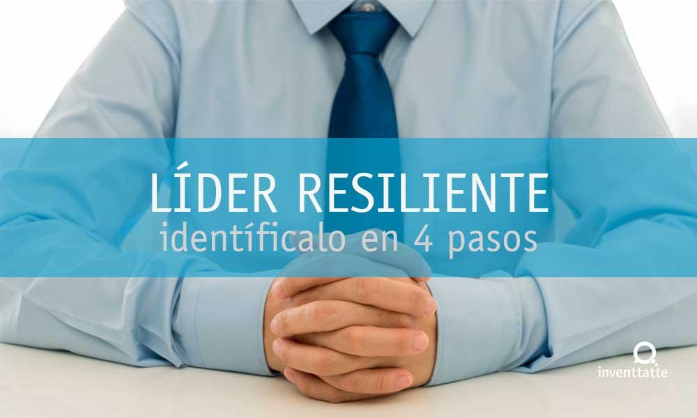 Resiliencia, identifica a un líder resiliente en 4 pasos