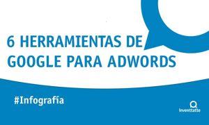 Infografía: 6 herramientas de Google para Adwords