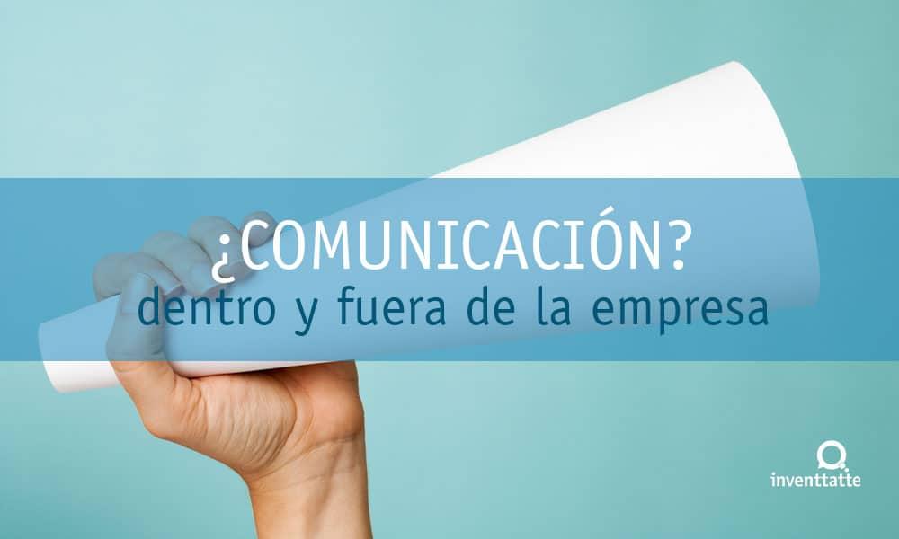 ¿Comunicación? Importante fuera y dentro de la empresa