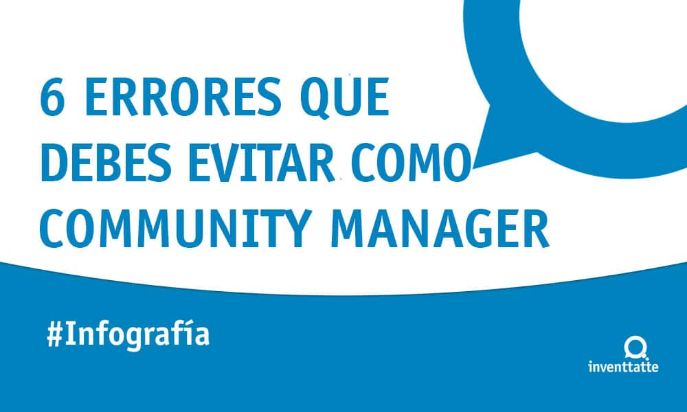 Infografía: 6 errores que debes evitar como community manager