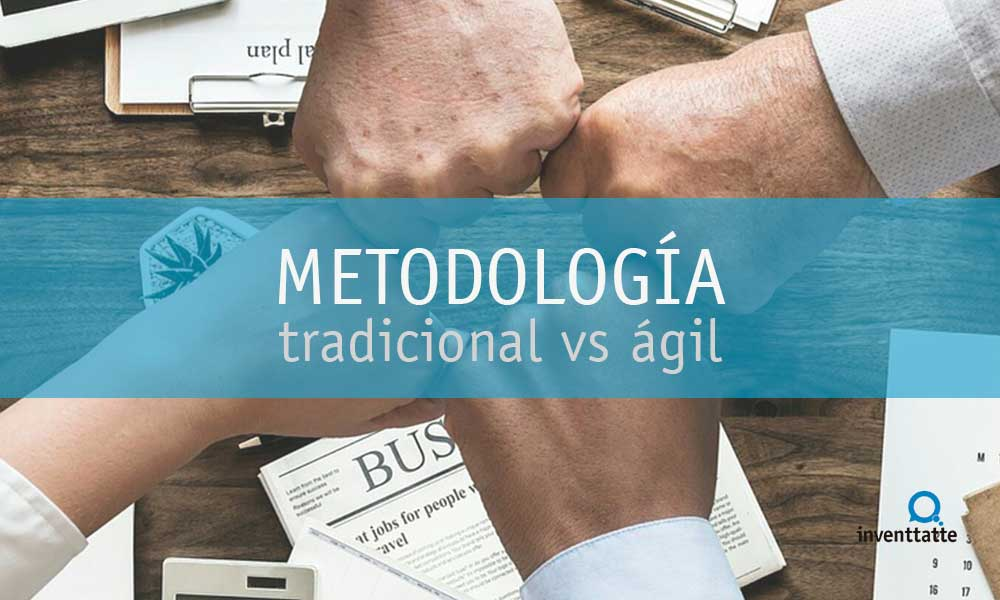 Metodología de Desarrollo: Tradicional vs Ágil