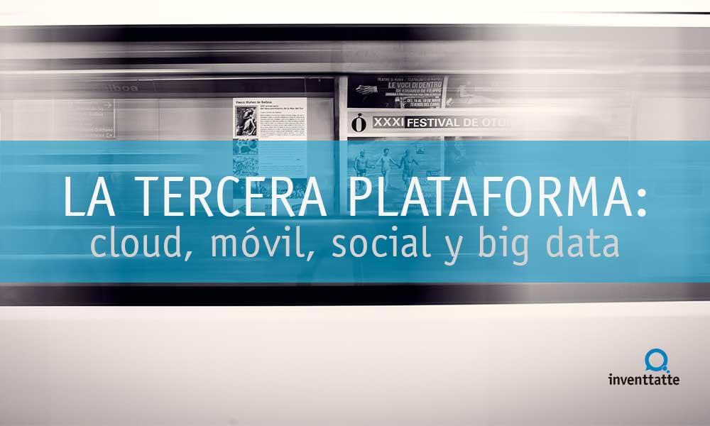 La Tercera Plataforma: Cloud, Móvil, Social y Big Data