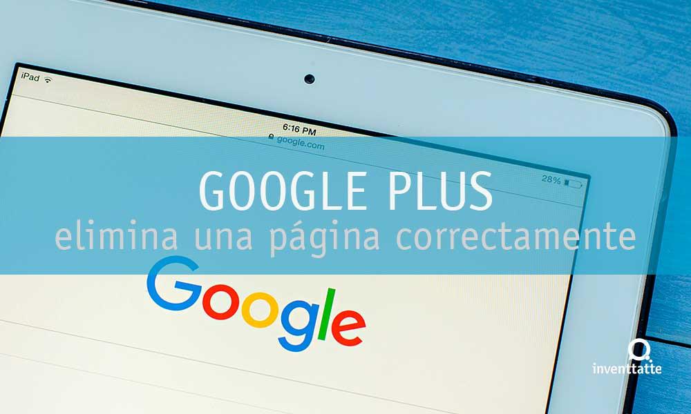 Eliminar una página de Google Plus correctamente