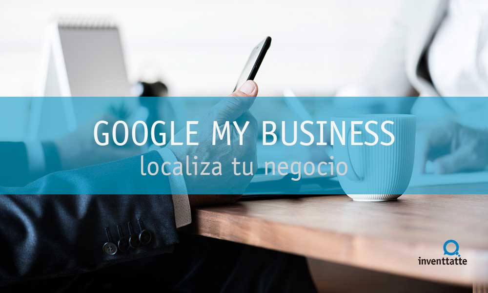 Localiza tu negocio con Google My Business