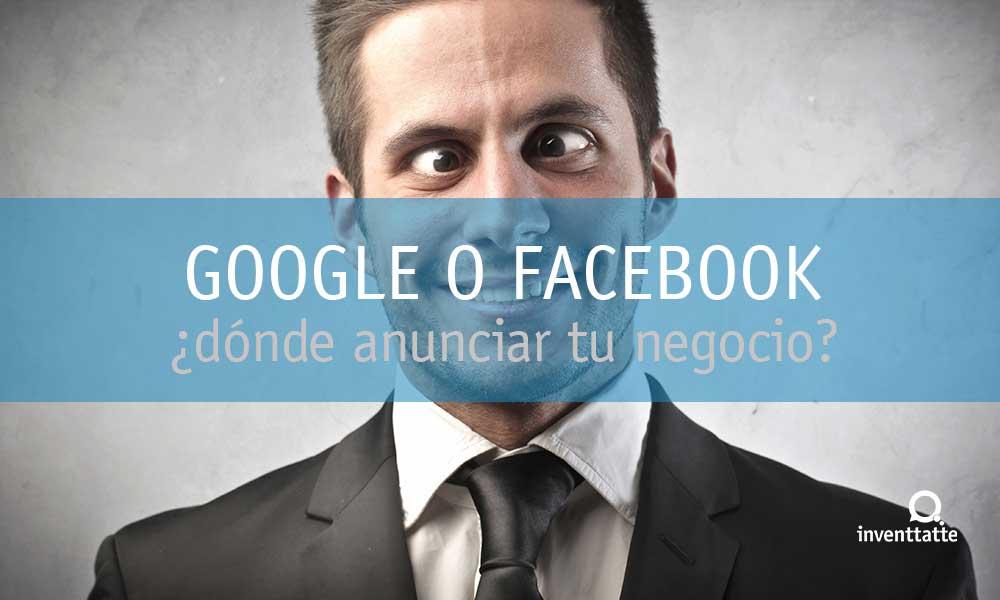 Google o Facebook, ¿dónde anunciar tu negocio?
