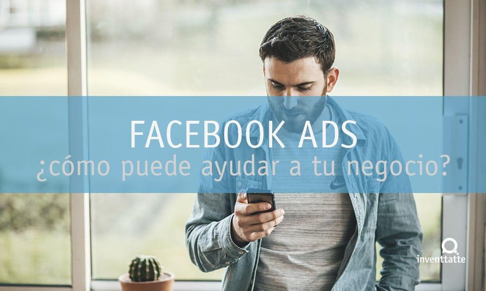 Facebook Ads ¿Cómo puede ayudar a tu negocio?