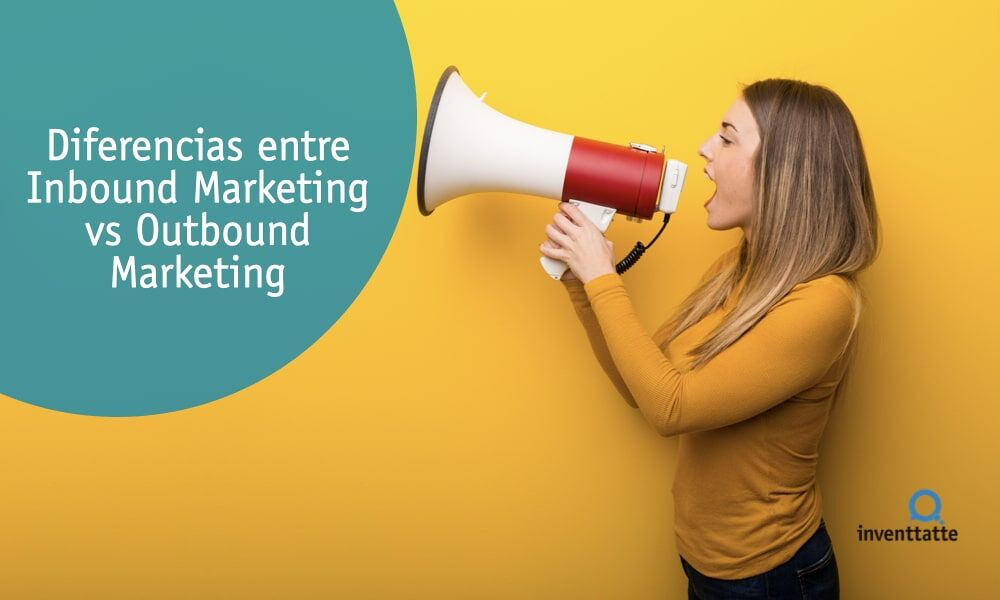 ¿Qué es el inbound marketing? Diferencias entre Inbound Marketing vs Outbound Marketing