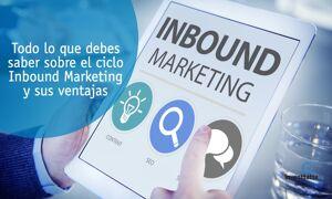 Todo lo que debes saber sobre el ciclo Inbound Marketing y sus ventajas